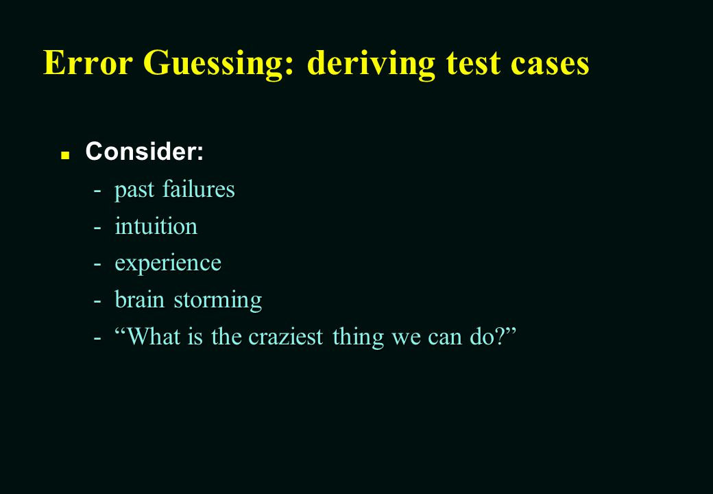 Error Guessing: deriving test cases
