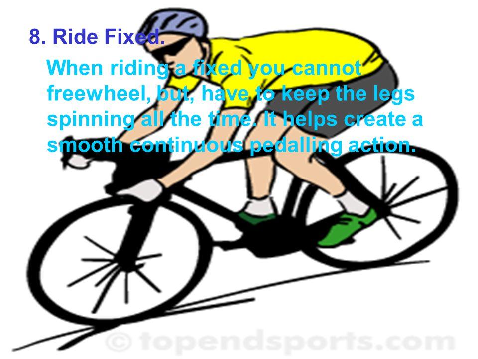 8. Ride Fixed.