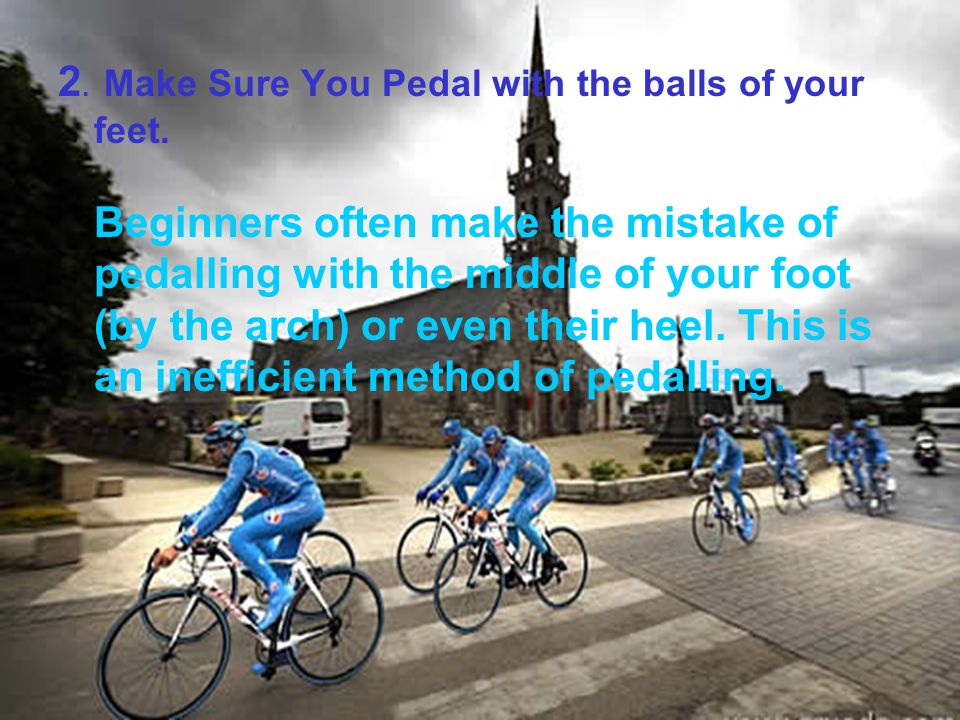 2. Make Sure You Pedal with the balls of your feet