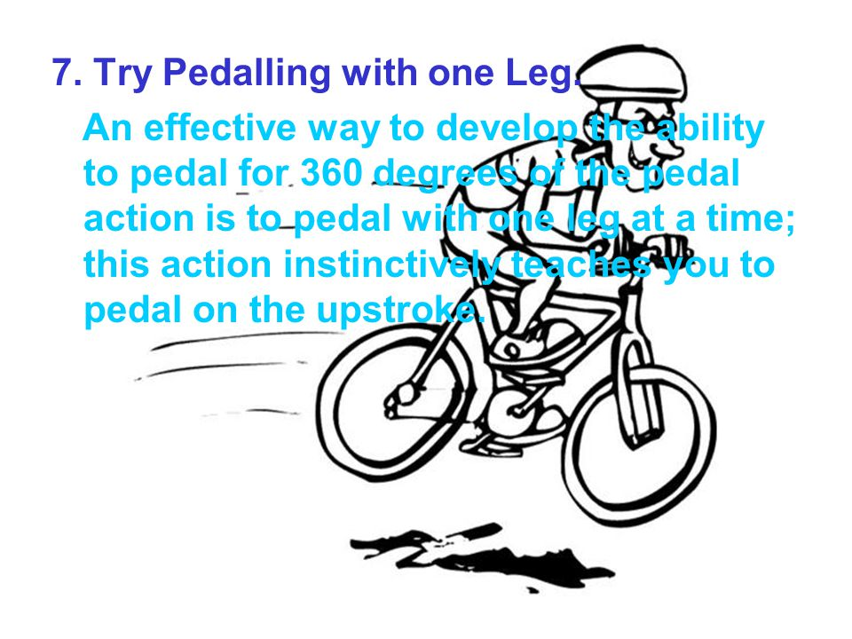 7. Try Pedalling with one Leg.
