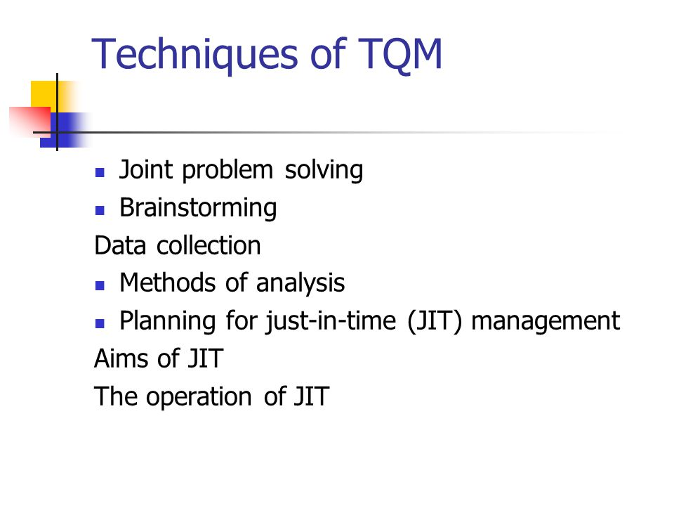 Techniques of TQM Joint problem solving Brainstorming Data collection