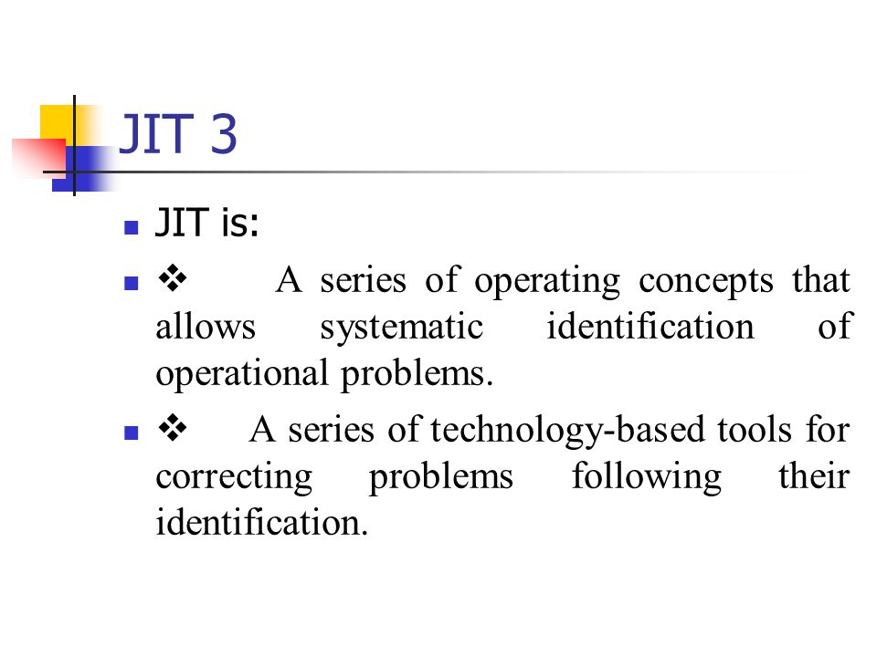 JIT 3 JIT is: v A series of operating concepts that allows systematic identification of operational problems.