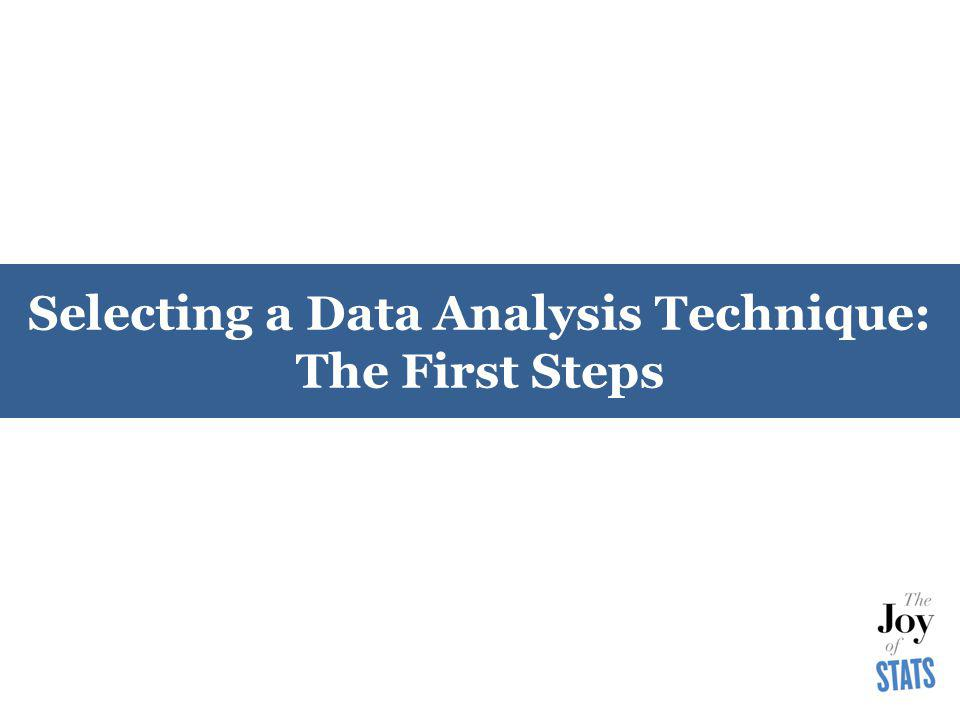 Selecting a Data Analysis Technique: The First Steps
