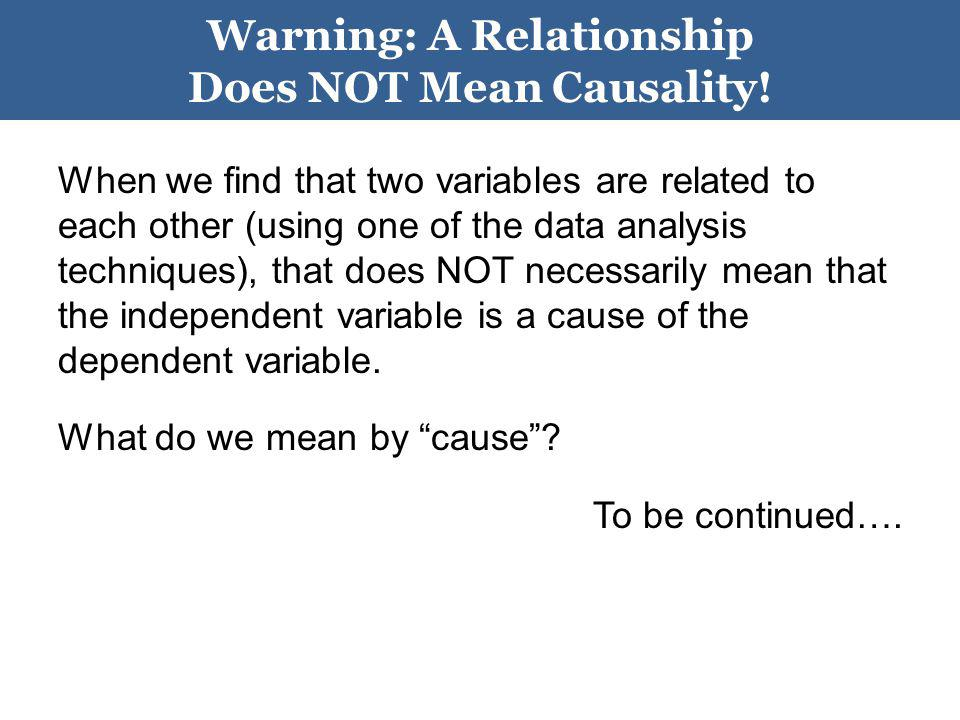 Warning: A Relationship Does NOT Mean Causality!