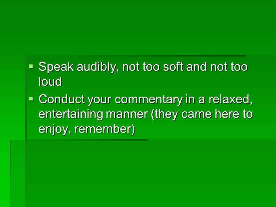 Speak audibly, not too soft and not too loud