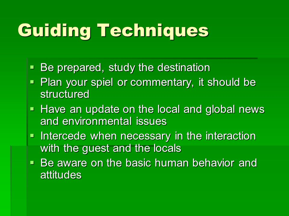 Guiding Techniques Be prepared, study the destination