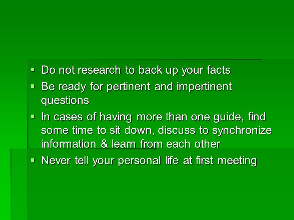 Do not research to back up your facts