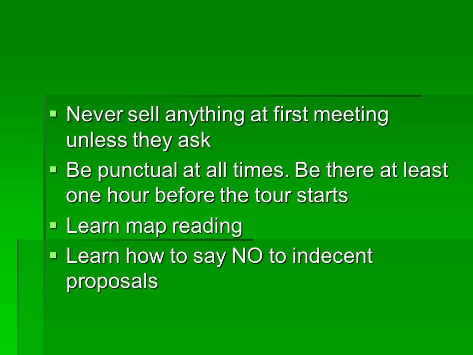 Never sell anything at first meeting unless they ask