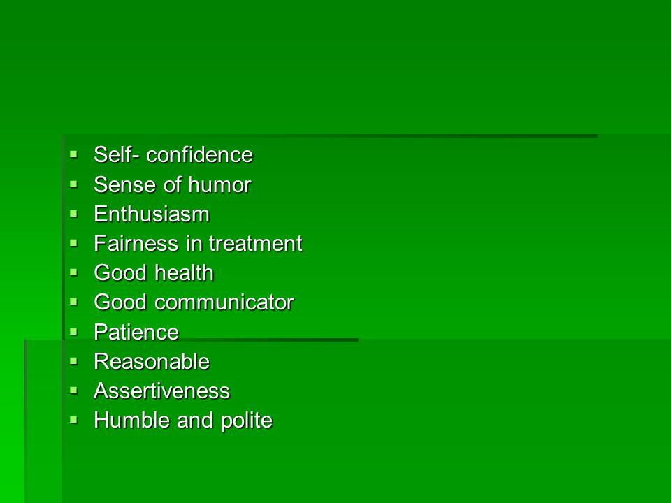 Self- confidence Sense of humor. Enthusiasm. Fairness in treatment. Good health. Good communicator.