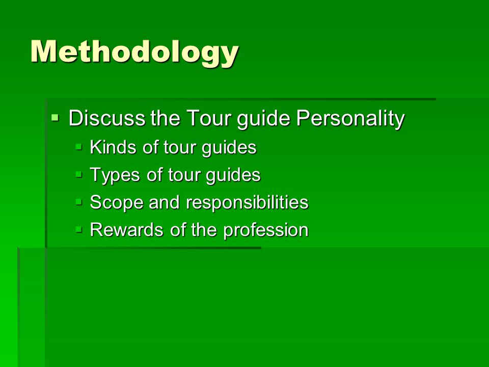 Methodology Discuss the Tour guide Personality Kinds of tour guides