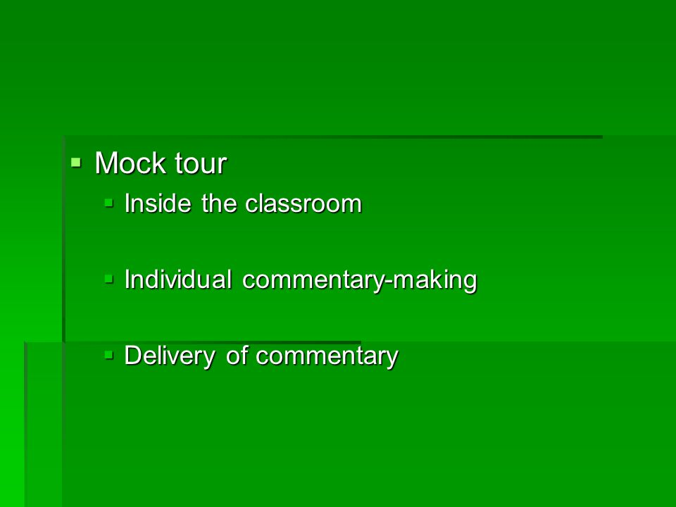 Mock tour Inside the classroom Individual commentary-making