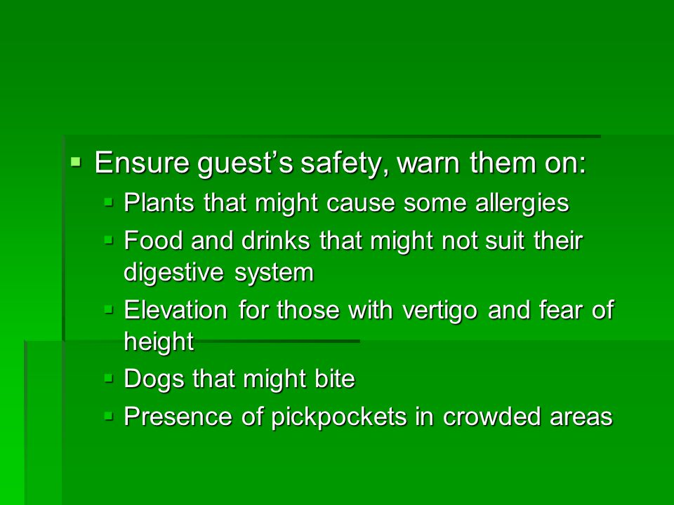 Ensure guest's safety, warn them on: