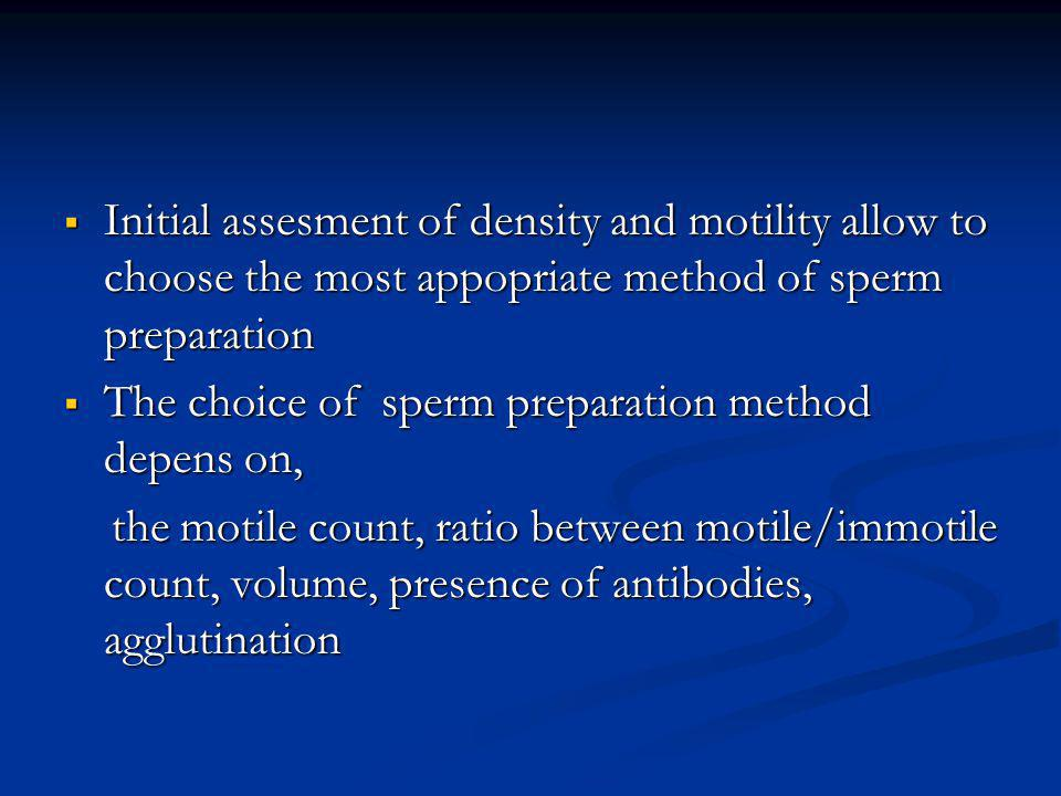 Initial assesment of density and motility allow to choose the most appopriate method of sperm preparation