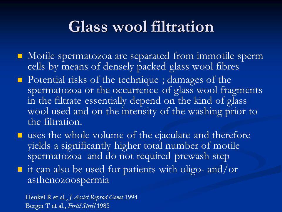 Glass wool filtration Motile spermatozoa are separated from immotile sperm cells by means of densely packed glass wool fibres.