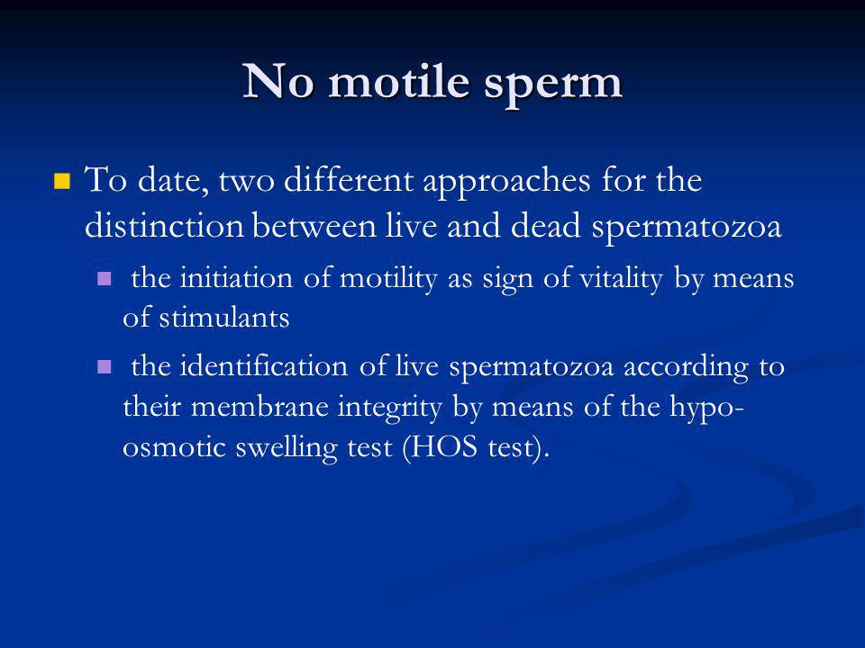 No motile sperm To date, two different approaches for the distinction between live and dead spermatozoa.