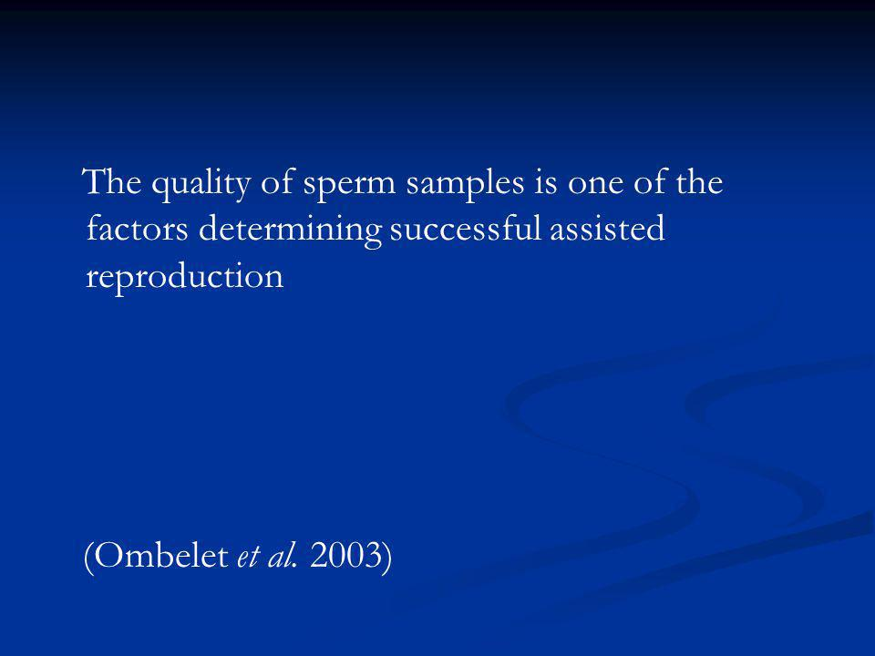 The quality of sperm samples is one of the factors determining successful assisted reproduction