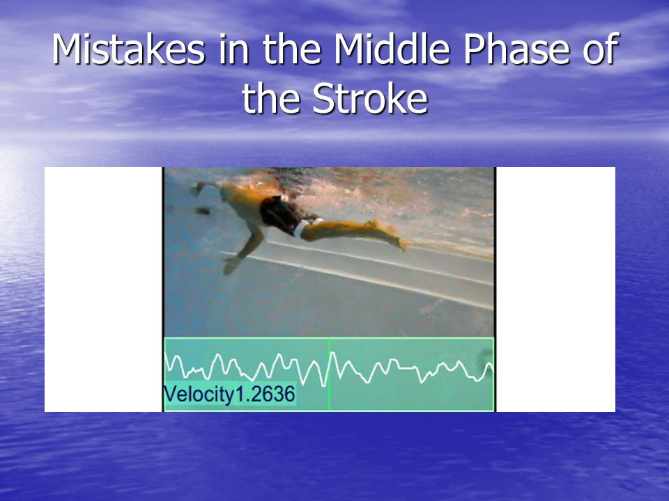Mistakes in the Middle Phase of the Stroke