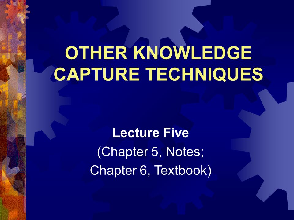 OTHER KNOWLEDGE CAPTURE TECHNIQUES
