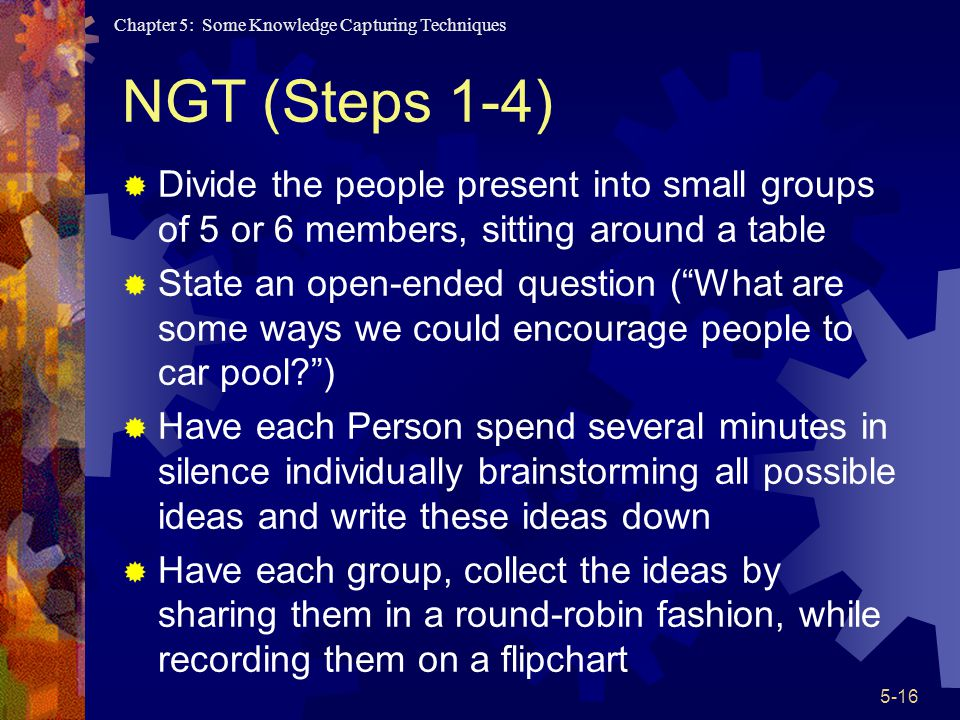 NGT (Steps 1-4) Divide the people present into small groups of 5 or 6 members, sitting around a table.