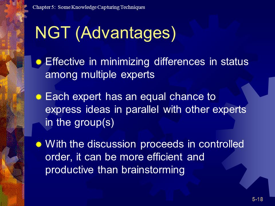 NGT (Advantages) Effective in minimizing differences in status among multiple experts.