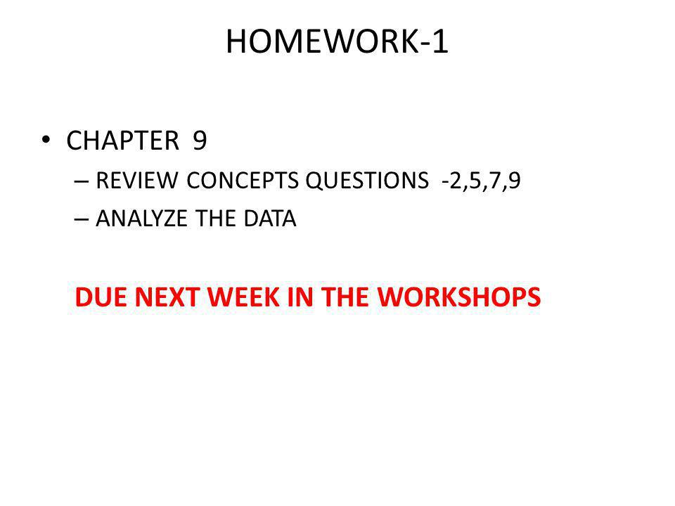 HOMEWORK-1 CHAPTER 9 DUE NEXT WEEK IN THE WORKSHOPS