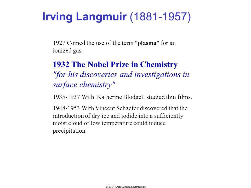 Irving Langmuir (1881-1957) 1927 Coined the use of the term plasma for an ionized gas.