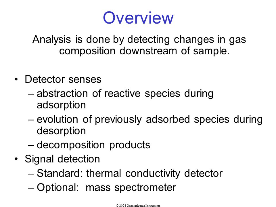Overview Analysis is done by detecting changes in gas composition downstream of sample. Detector senses.