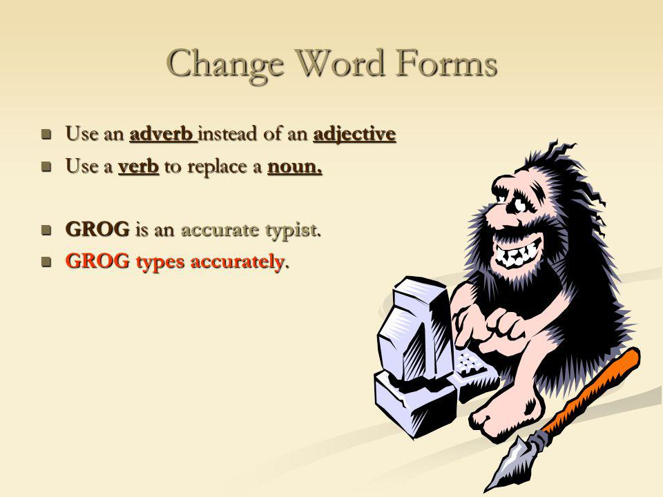 Change Word Forms Use an adverb instead of an adjective