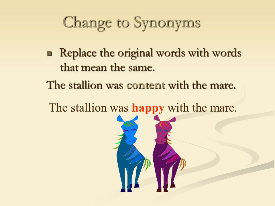 Change to Synonyms The stallion was content with the mare.