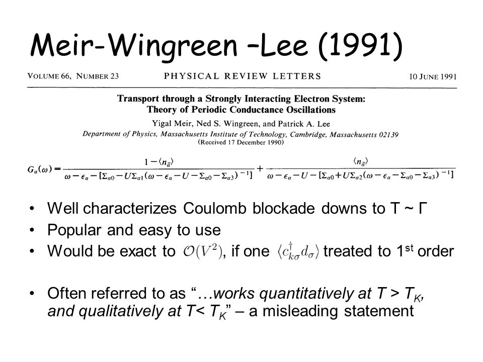 Meir-Wingreen –Lee (1991) Well characterizes Coulomb blockade downs to T ~ Γ. Popular and easy to use.