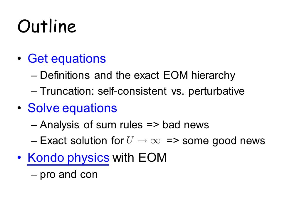 Outline Get equations Solve equations Kondo physics with EOM