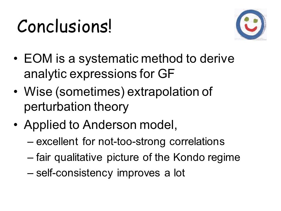 Conclusions! EOM is a systematic method to derive analytic expressions for GF. Wise (sometimes) extrapolation of perturbation theory.