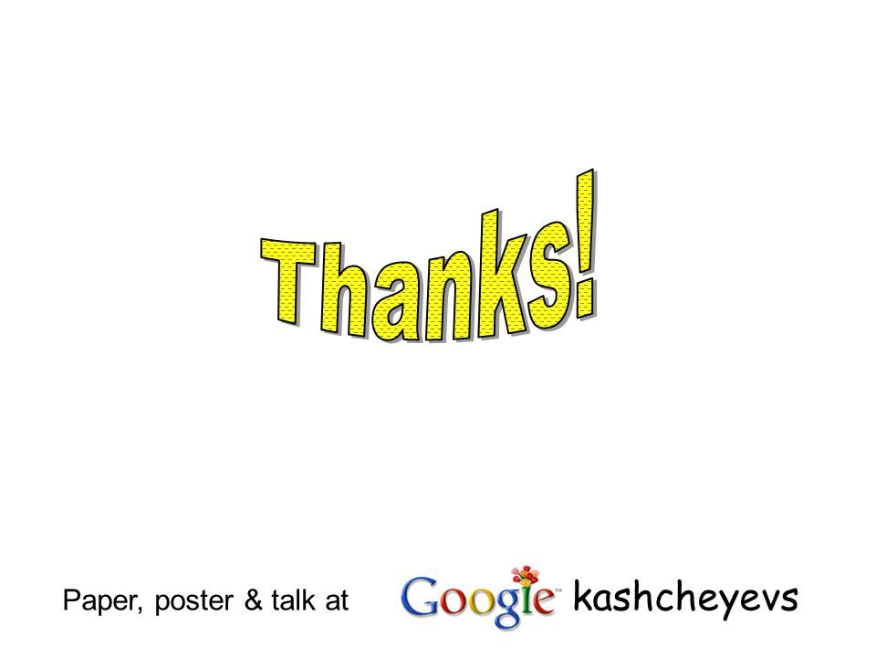 Thanks! Paper, poster & talk at kashcheyevs