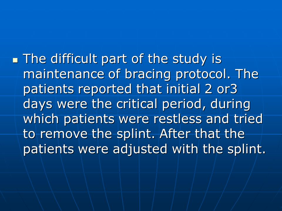 The difficult part of the study is maintenance of bracing protocol