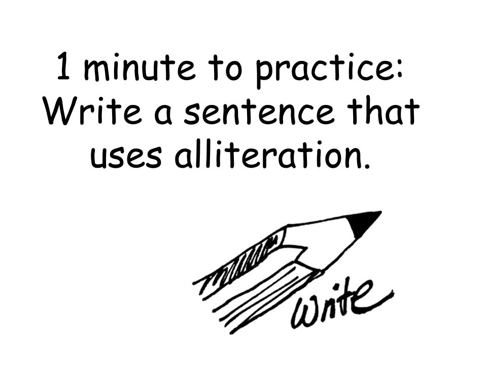 Write a sentence that uses alliteration.