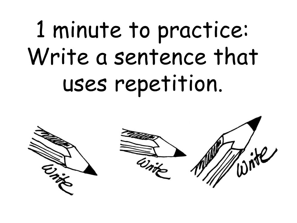 Write a sentence that uses repetition.