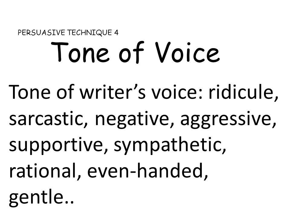 PERSUASIVE TECHNIQUE 4 Tone of Voice.