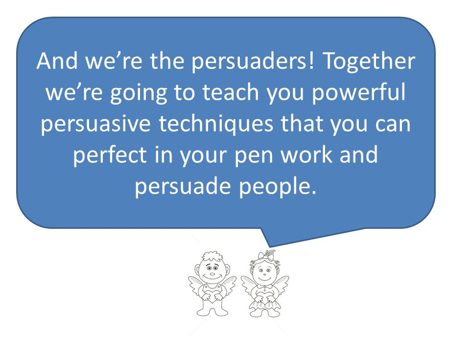And we're the persuaders