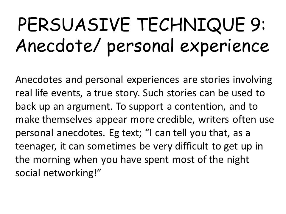 PERSUASIVE TECHNIQUE 9: Anecdote/ personal experience