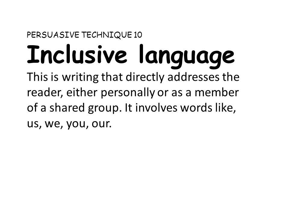 PERSUASIVE TECHNIQUE 10 Inclusive language.