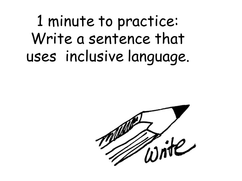 Write a sentence that uses inclusive language.