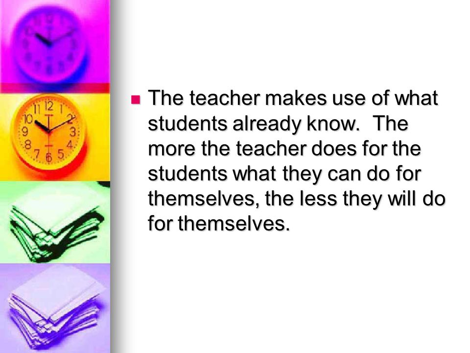 The teacher makes use of what students already know