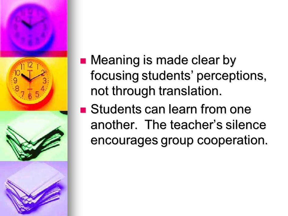 Meaning is made clear by focusing students' perceptions, not through translation.