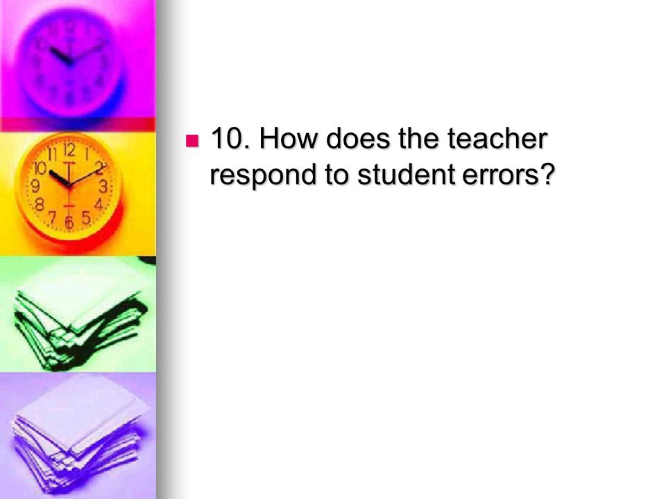 10. How does the teacher respond to student errors