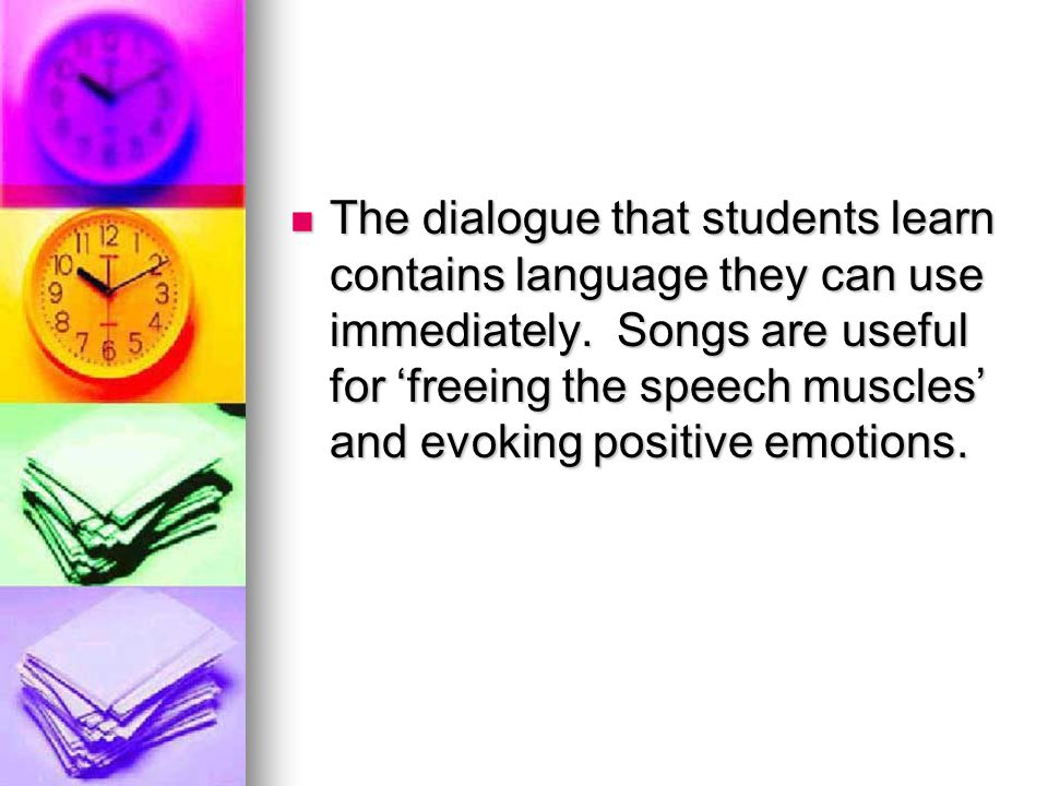 The dialogue that students learn contains language they can use immediately.