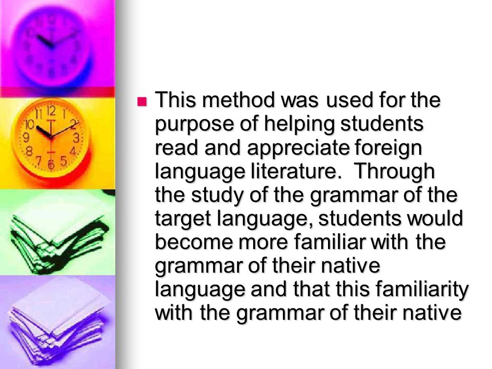 This method was used for the purpose of helping students read and appreciate foreign language literature.