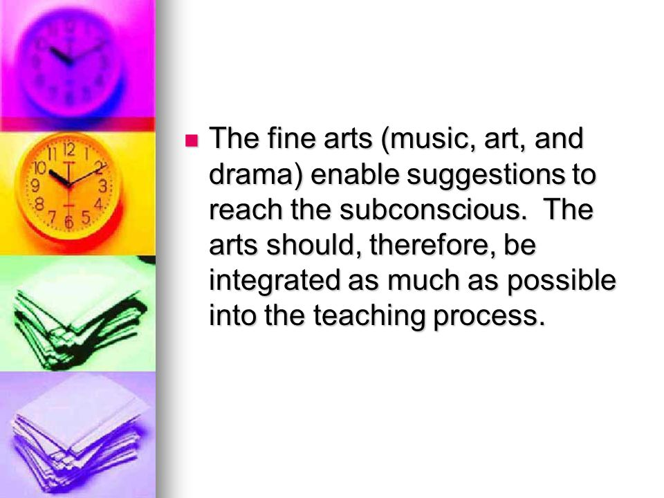 The fine arts (music, art, and drama) enable suggestions to reach the subconscious.