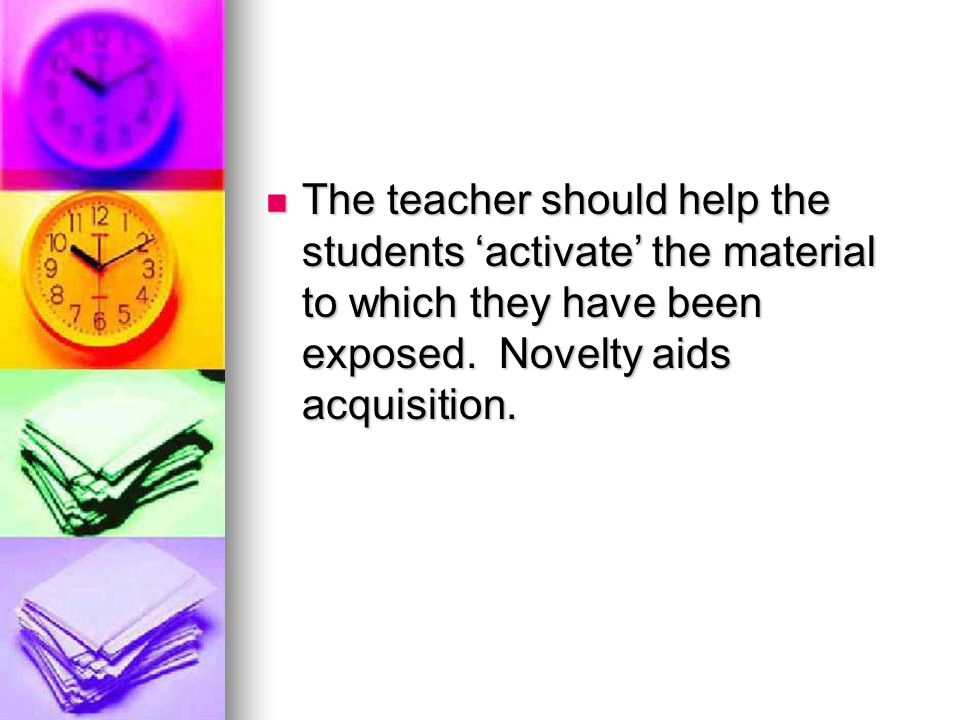 The teacher should help the students 'activate' the material to which they have been exposed.