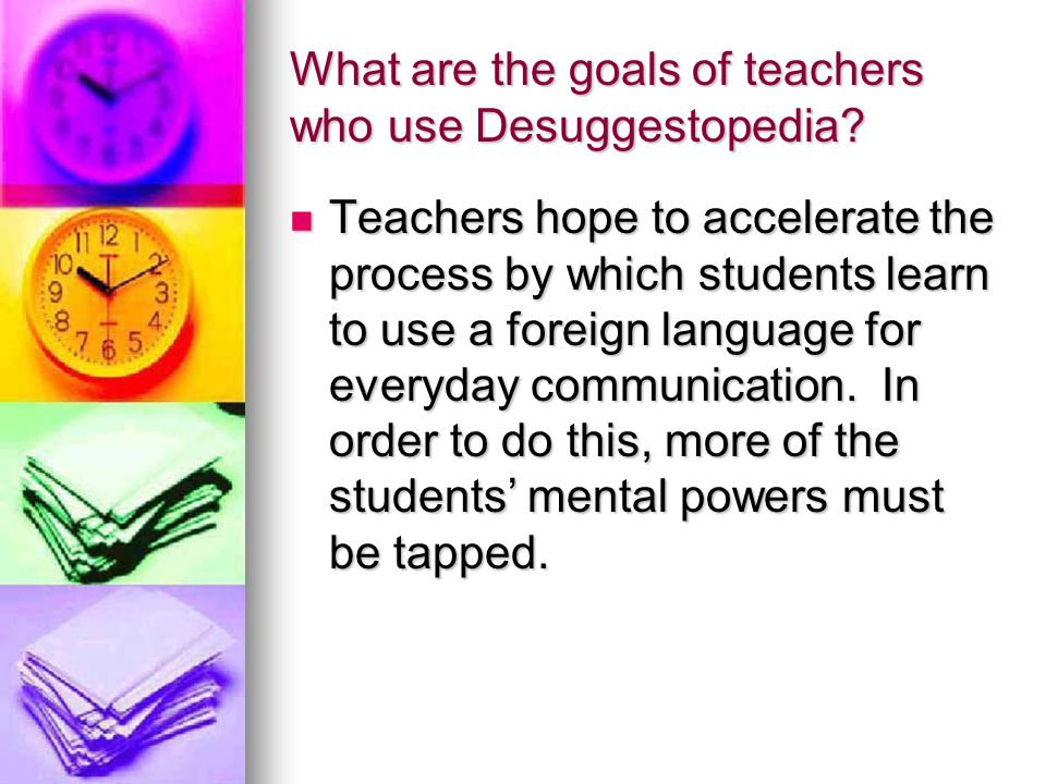 What are the goals of teachers who use Desuggestopedia