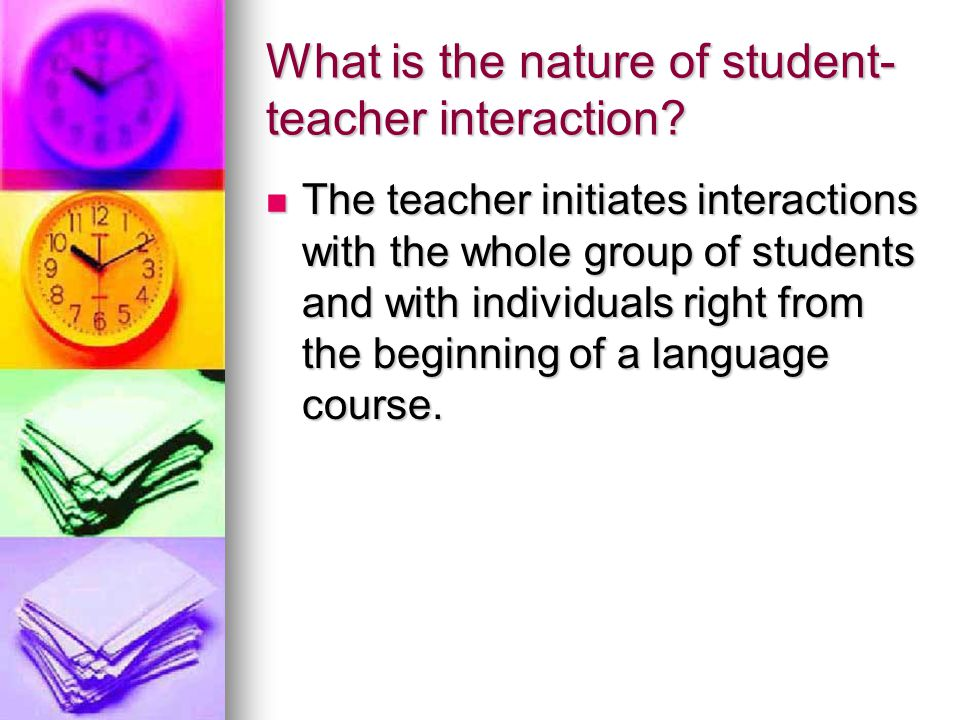 What is the nature of student-teacher interaction